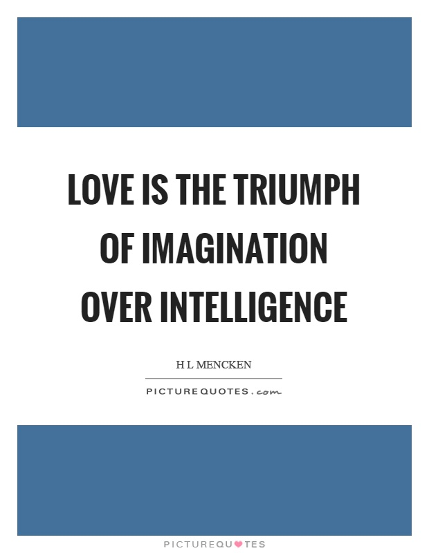 Love is the triumph of imagination over intelligence Picture Quote #1