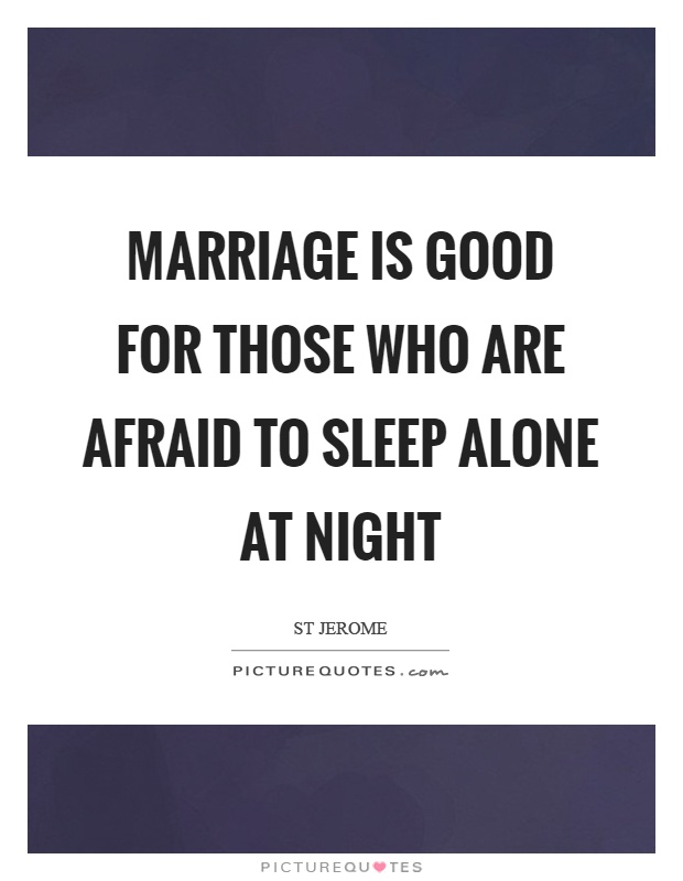 Marriage is good for those who are afraid to sleep alone at night Picture Quote #1