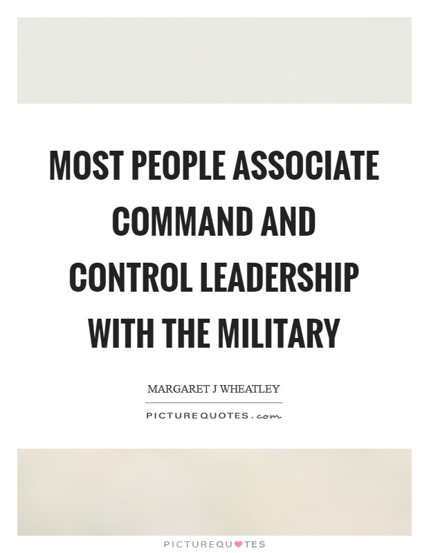 Most people associate command and control leadership with the military Picture Quote #1