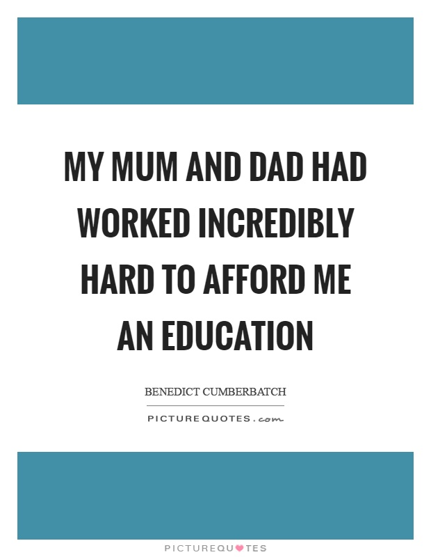 My mum and dad had worked incredibly hard to afford me an education Picture Quote #1