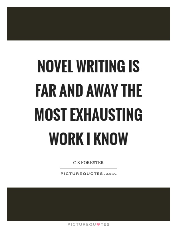 Novel writing is far and away the most exhausting work I know Picture Quote #1
