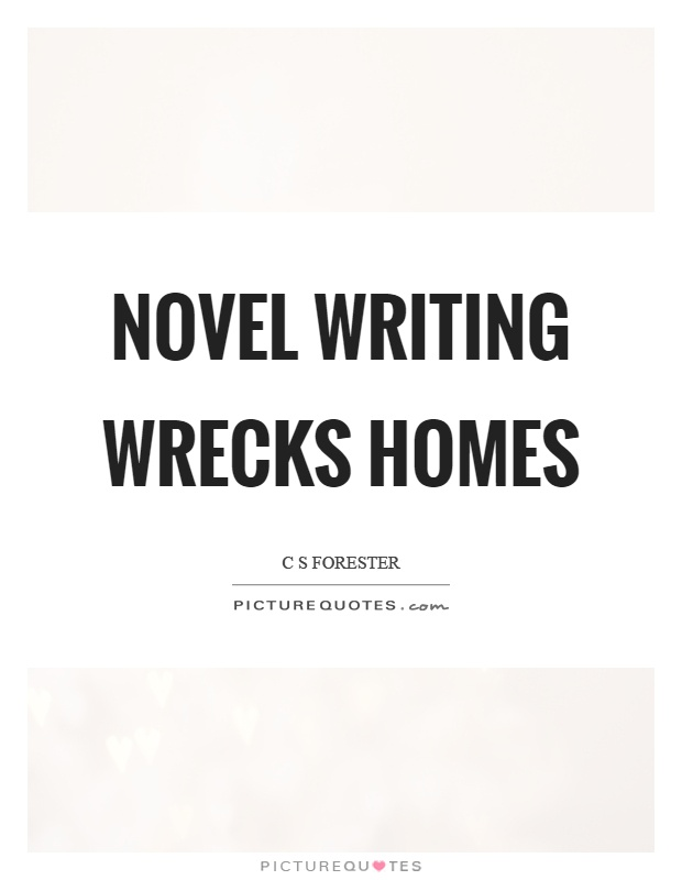 Novel writing wrecks homes Picture Quote #1