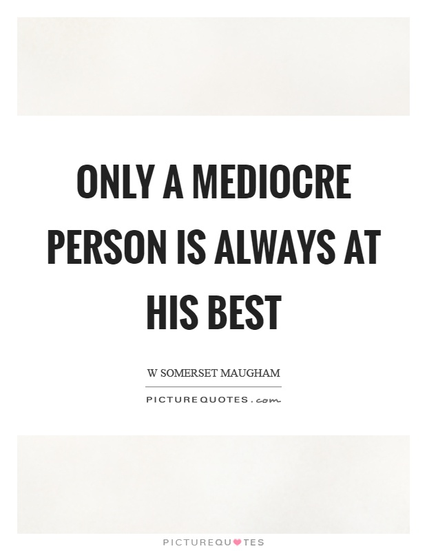 Only a mediocre person is always at his best Picture Quote #1