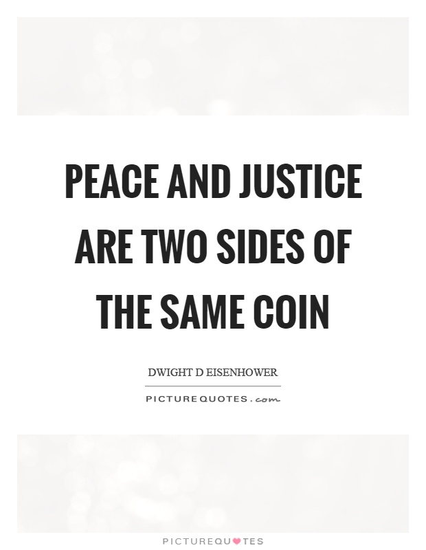 Peace and justice are two sides of the same coin Picture Quote #1