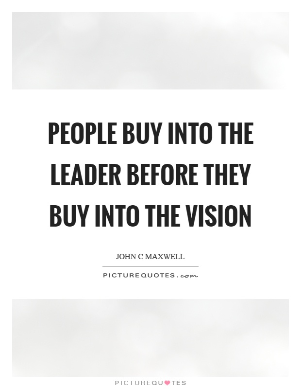 People buy into the leader before they buy into the vision Picture Quote #1