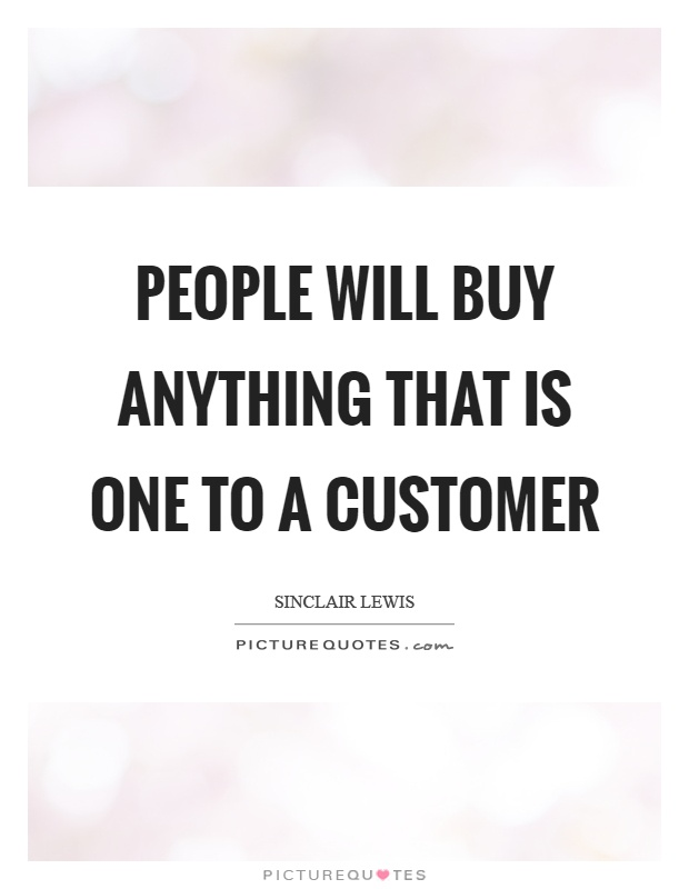 People will buy anything that is one to a customer Picture Quote #1