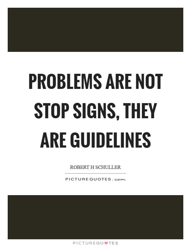 Problems are not stop signs, they are guidelines Picture Quote #1