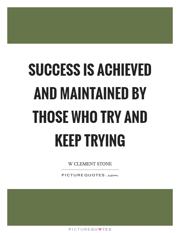 Success is achieved and maintained by those who try and keep trying Picture Quote #1