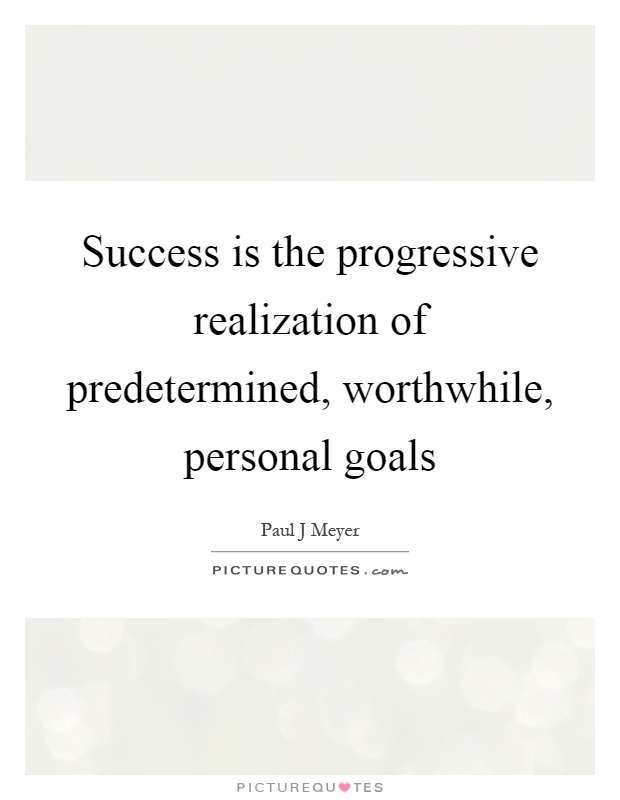 Success is the progressive realization of predetermined, worthwhile, personal goals Picture Quote #1