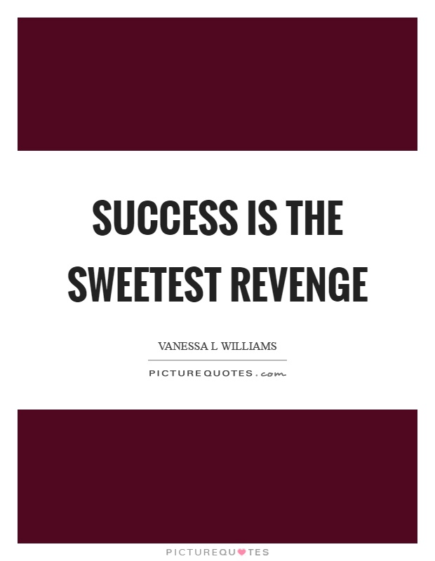 Success is the sweetest revenge Picture Quote #1