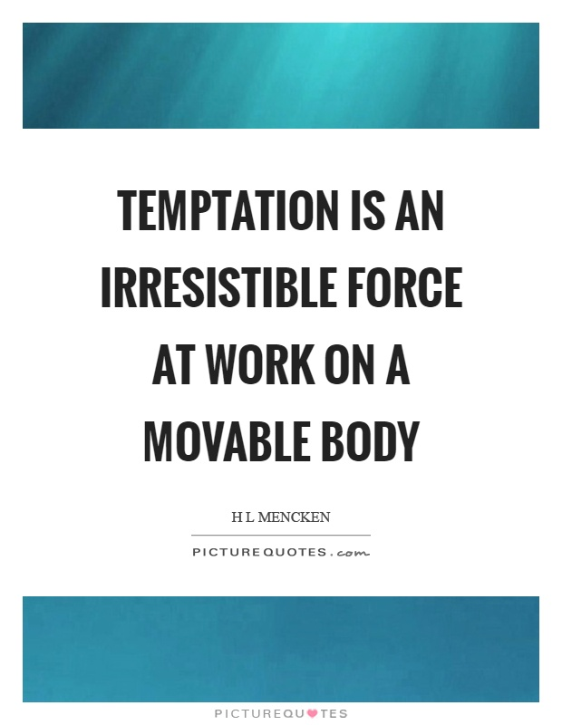 Temptation is an irresistible force at work on a movable body Picture Quote #1