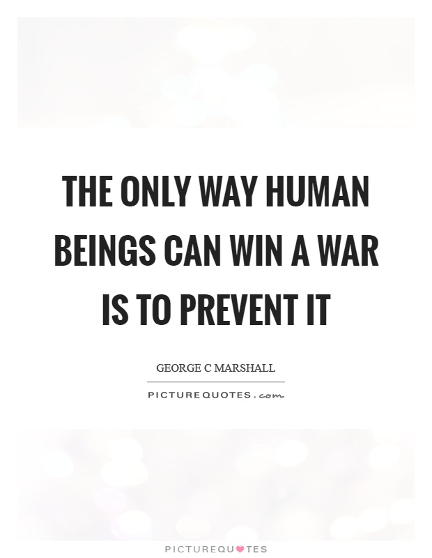 The only way human beings can win a war is to prevent it Picture Quote #1