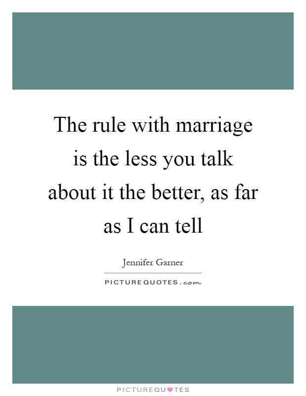 The rule with marriage is the less you talk about it the better, as far as I can tell Picture Quote #1