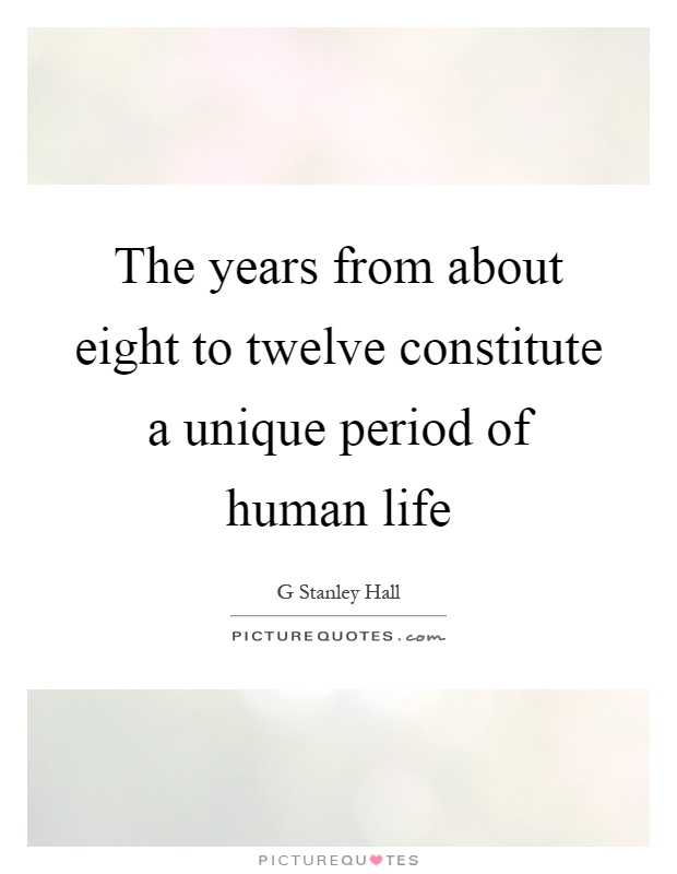 The years from about eight to twelve constitute a unique period of human life Picture Quote #1