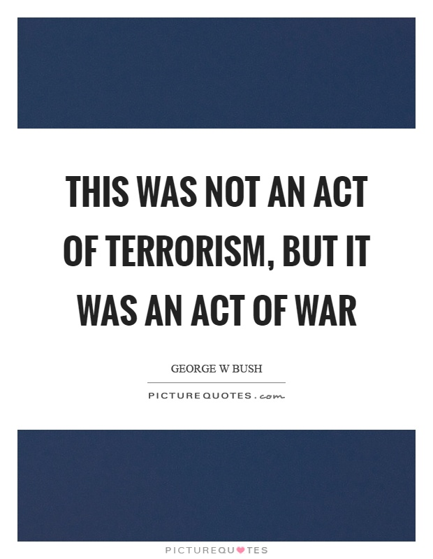 This was not an act of terrorism, but it was an act of war Picture Quote #1