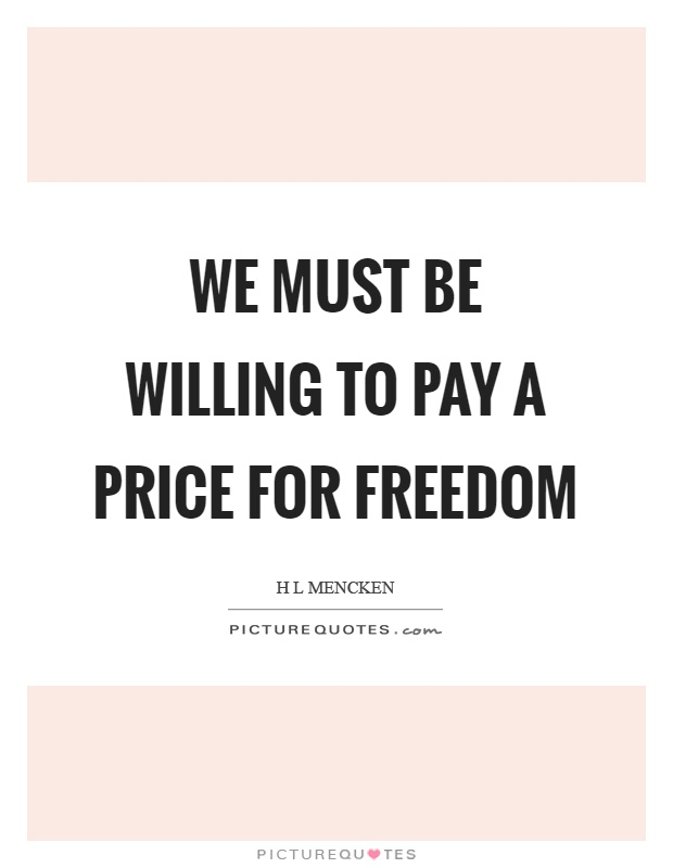 We must be willing to pay a price for freedom Picture Quote #1