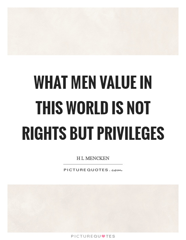 What men value in this world is not rights but privileges Picture Quote #1