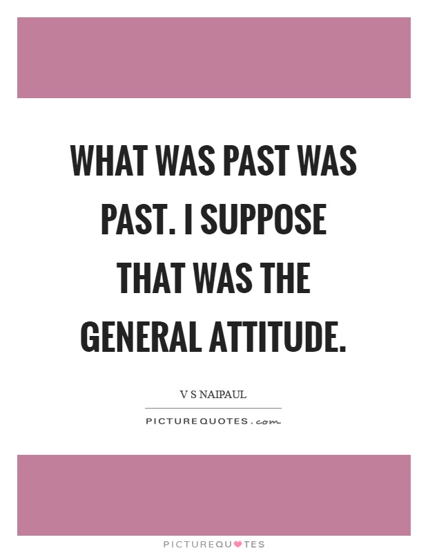 What was past was past. I suppose that was the general attitude Picture Quote #1