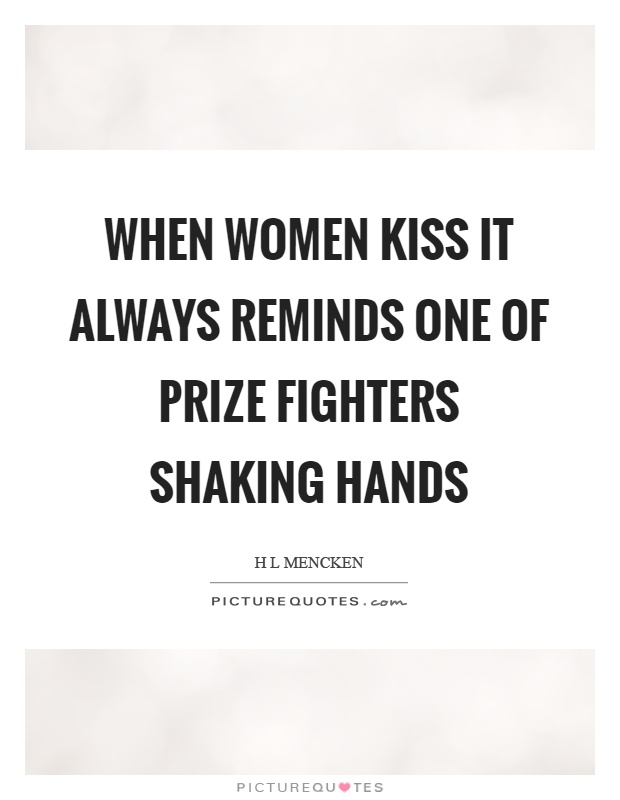 When women kiss it always reminds one of prize fighters shaking hands Picture Quote #1