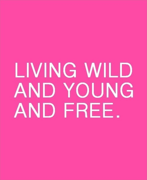Living wild and young and free Picture Quote #1
