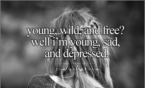 Young, wild, and free? Well I'm young, sad, and depressed Picture Quote #1