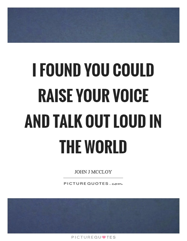 I found you could raise your voice and talk out loud in ...