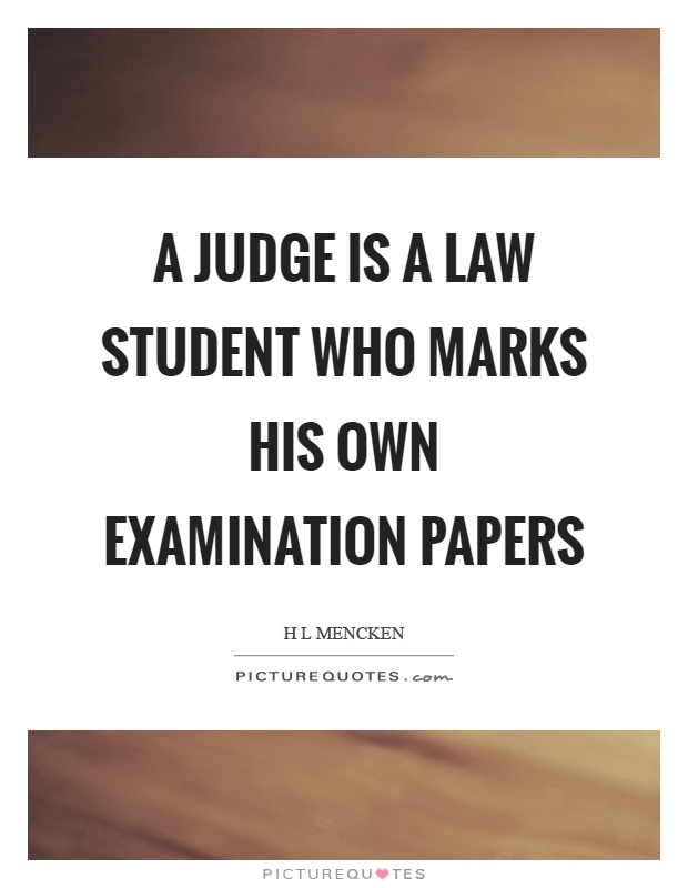 A judge is a law student who marks his own examination papers Picture Quote #1