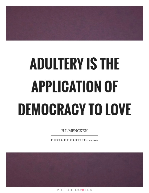 Adultery is the application of democracy to love Picture Quote #1