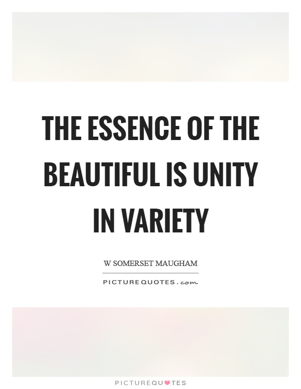 The essence of the beautiful is unity in variety Picture Quote #1
