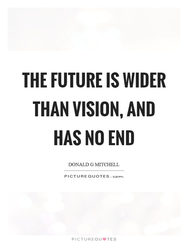 The future is wider than vision, and has no end Picture Quote #1