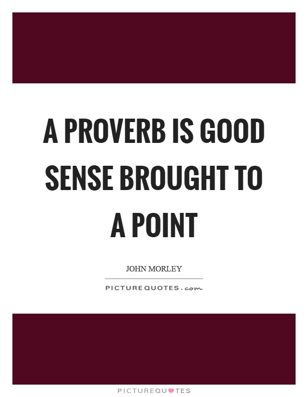 A proverb is good sense brought to a point Picture Quote #1