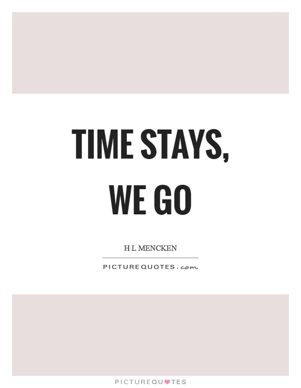 Time stays, we go Picture Quote #1