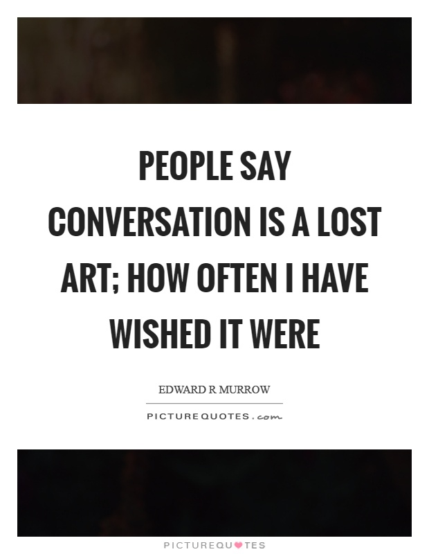 People say conversation is a lost art; how often I have wished it were Picture Quote #1