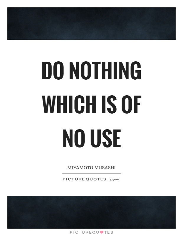 Do nothing which is of no use Picture Quote #1
