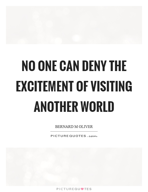 No one can deny the excitement of visiting another world Picture Quote #1