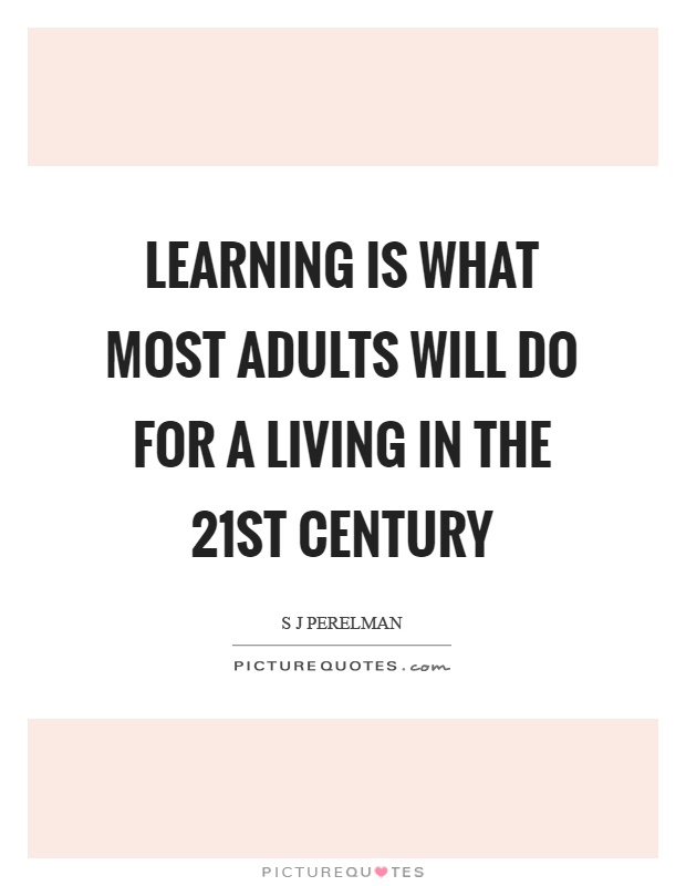 Learning is what most adults will do for a living in the 21st century Picture Quote #1