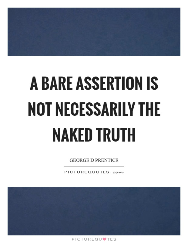 A bare assertion is not necessarily the naked truth Picture Quote #1