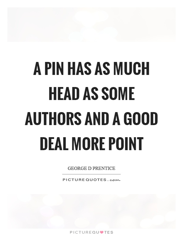 A pin has as much head as some authors and a good deal more point Picture Quote #1