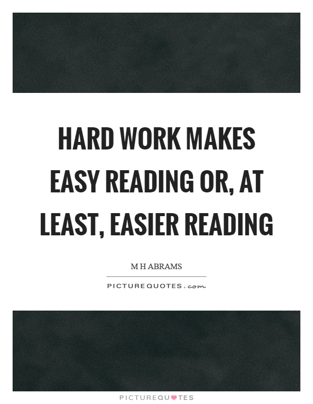 Hard work makes easy reading or, at least, easier reading Picture Quote #1