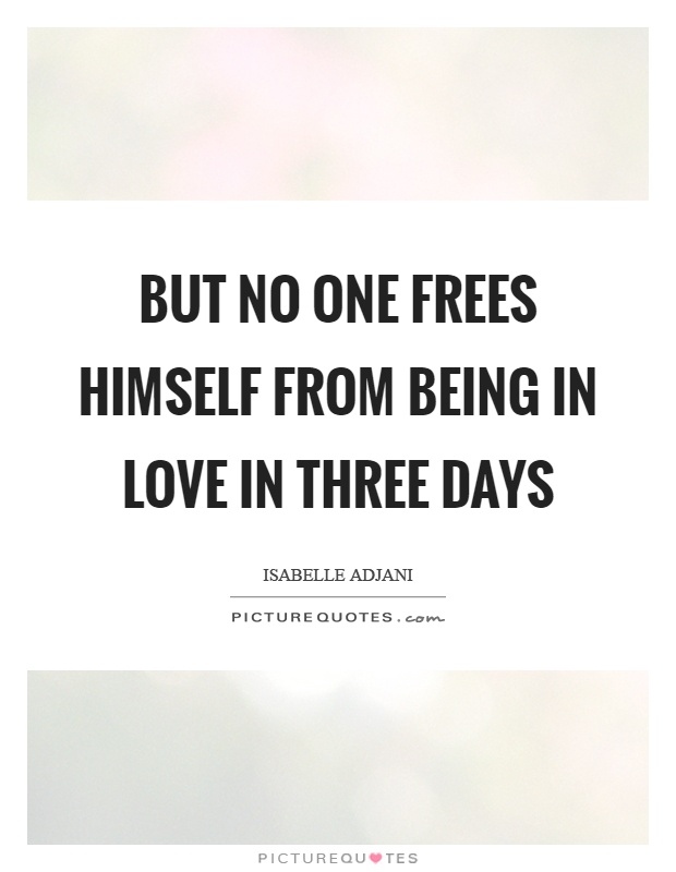 But no one frees himself from being in love in three days Picture Quote #1