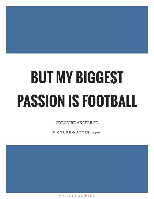 Football Passion Quotes Sayings Football Passion Picture Quotes