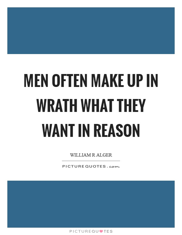 Men often make up in wrath what they want in reason Picture Quote #1