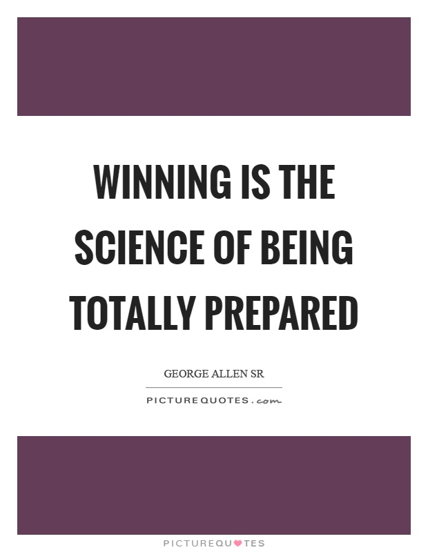 Winning is the science of being totally prepared Picture Quote #1