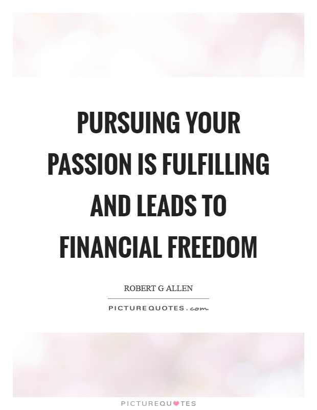Financial Freedom Quotes Awesome Pursuing Your Passion Is Fulfilling And Leads To Financial