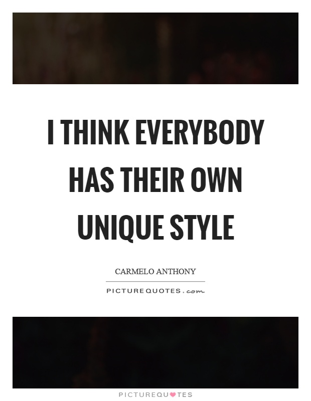 I think everybody has their own unique style Picture Quote #1