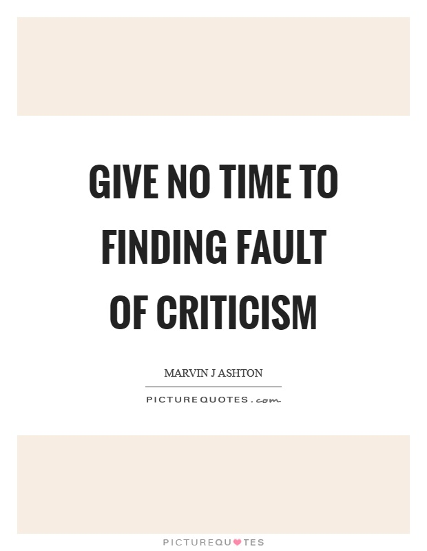 Give no time to finding fault of criticism Picture Quote #1