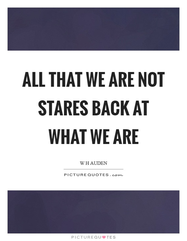 All that we are not stares back at what we are Picture Quote #1