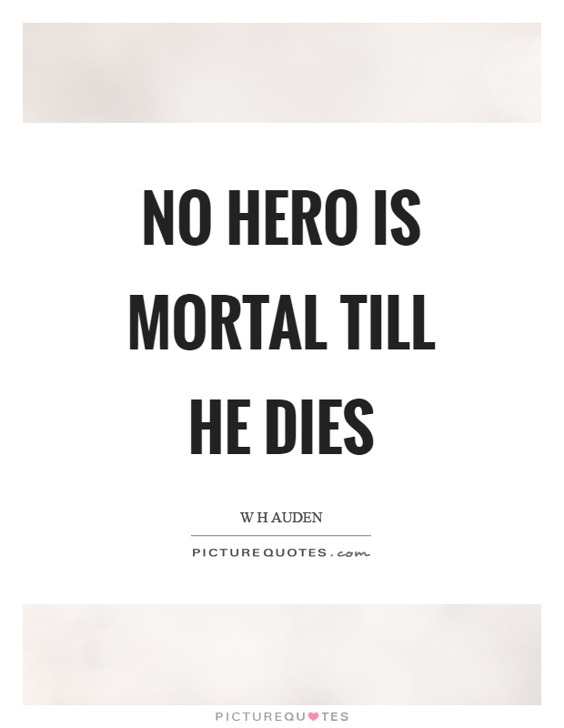 No hero is mortal till he dies Picture Quote #1