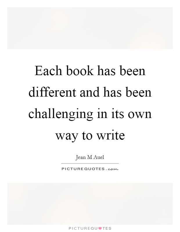Each book has been different and has been challenging in its own way to write Picture Quote #1