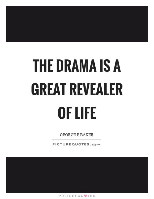 The drama is a great revealer of life Picture Quote #1